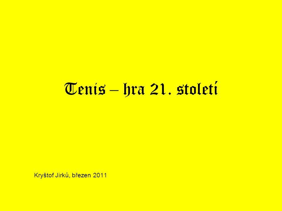 Tenis – hra 21. století Kryštof Jirků, březen 2011