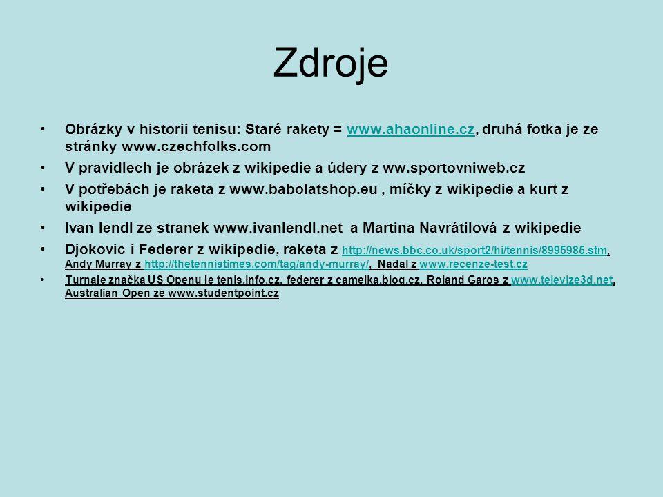 Zdroje Obrázky v historii tenisu: Staré rakety = www.ahaonline.cz, druhá fotka je ze stránky www.czechfolks.com.