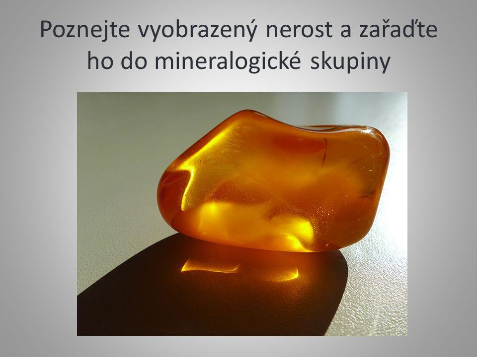 Poznejte vyobrazený nerost a zařaďte ho do mineralogické skupiny
