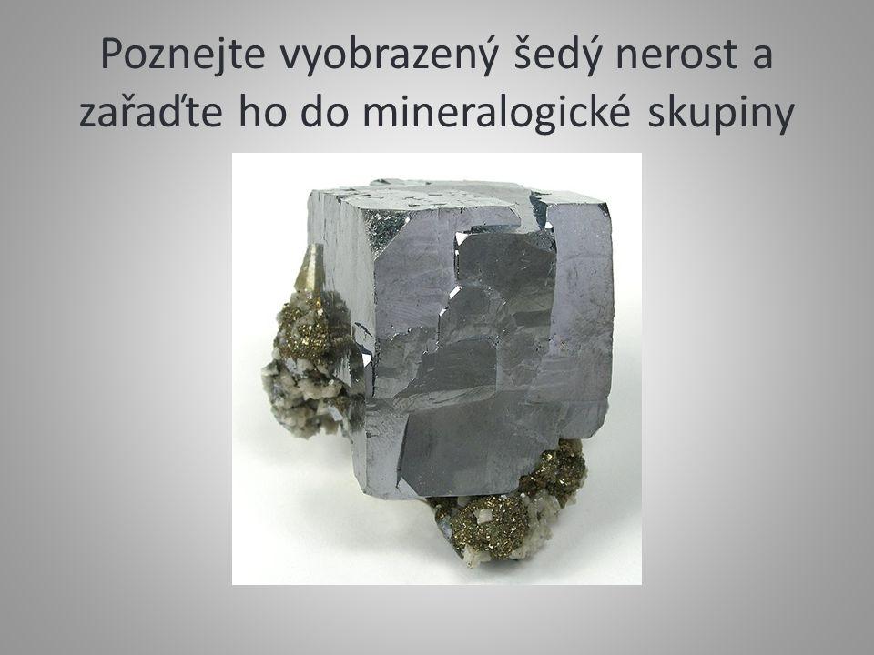 Poznejte vyobrazený šedý nerost a zařaďte ho do mineralogické skupiny