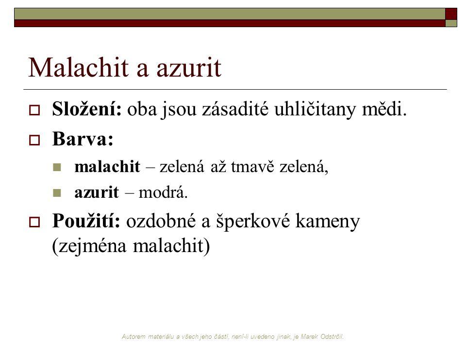 Malachit a azurit Složení: oba jsou zásadité uhličitany mědi. Barva: