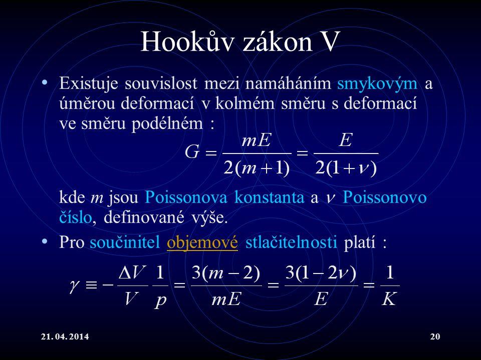 Hookův zákon V Existuje souvislost mezi namáháním smykovým a úměrou deformací v kolmém směru s deformací ve směru podélném :