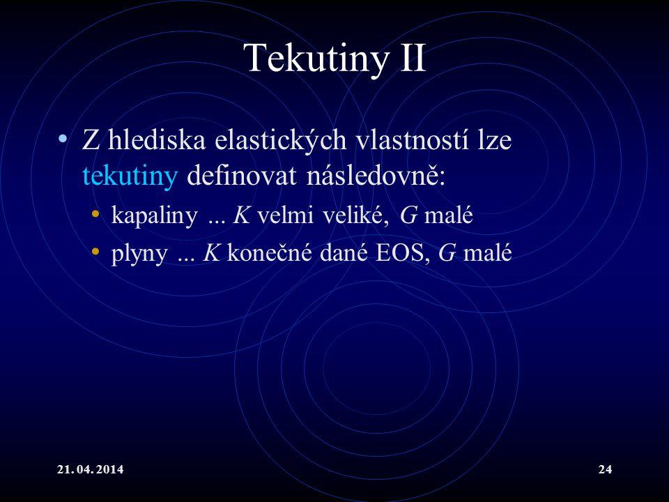Tekutiny II Z hlediska elastických vlastností lze tekutiny definovat následovně: kapaliny ... K velmi veliké, G malé.