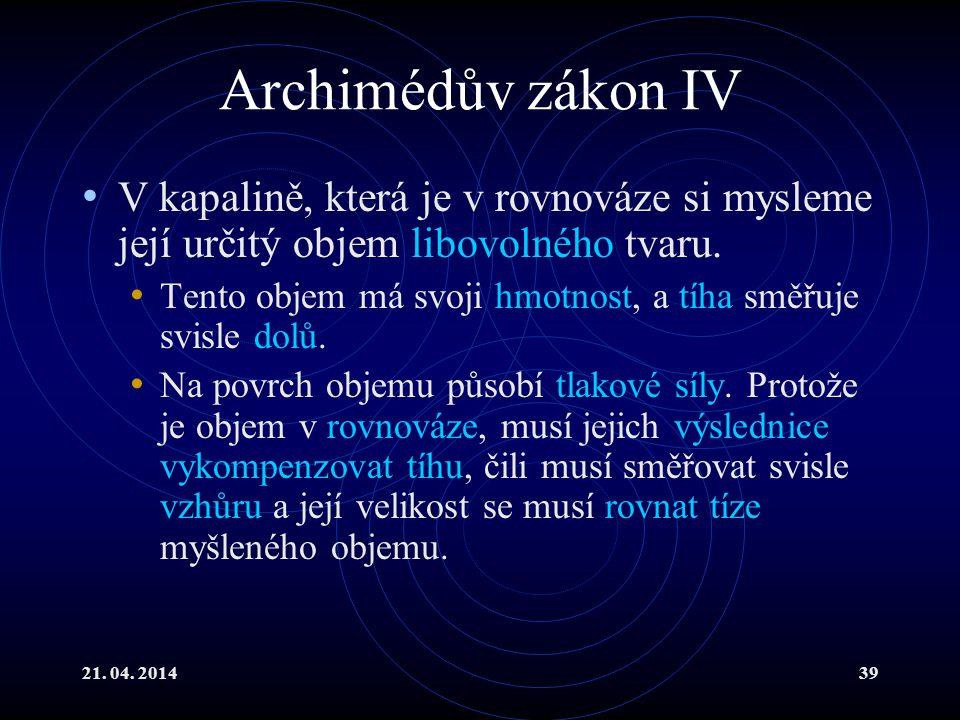 Archimédův zákon IV V kapalině, která je v rovnováze si mysleme její určitý objem libovolného tvaru.