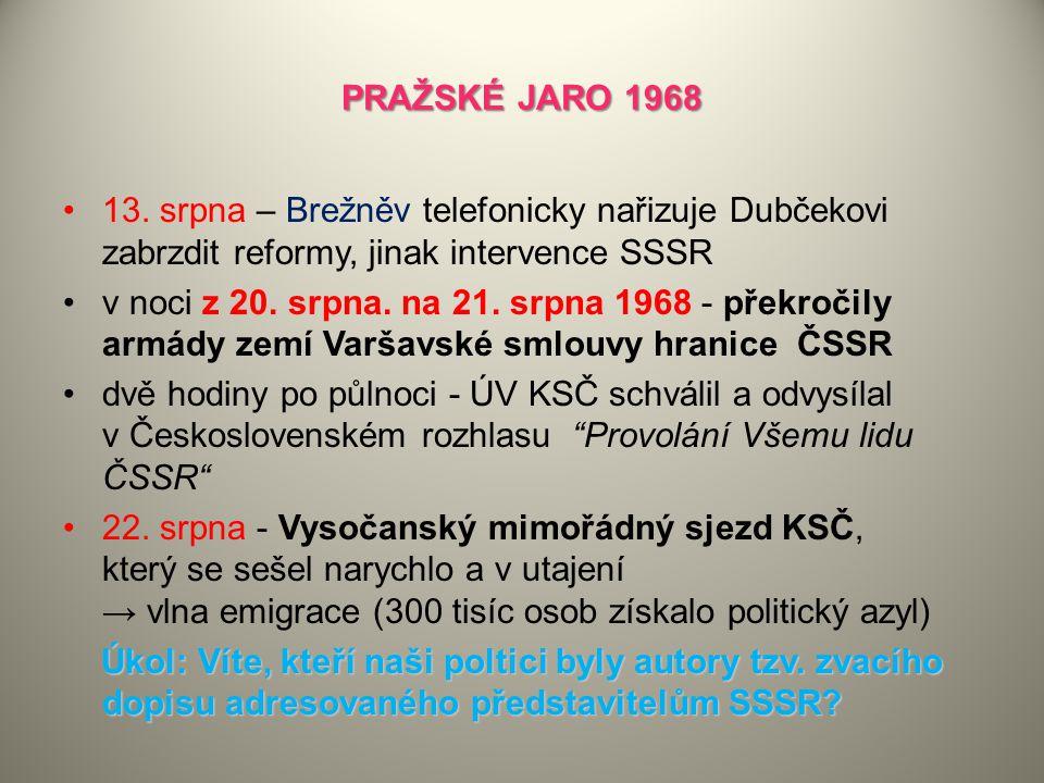 PRAŽSKÉ JARO 1968 13. srpna – Brežněv telefonicky nařizuje Dubčekovi zabrzdit reformy, jinak intervence SSSR.