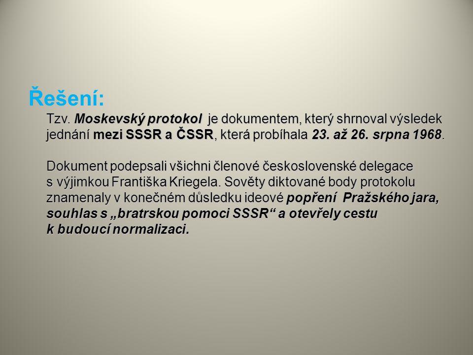Řešení: Tzv. Moskevský protokol je dokumentem, který shrnoval výsledek jednání mezi SSSR a ČSSR, která probíhala 23.