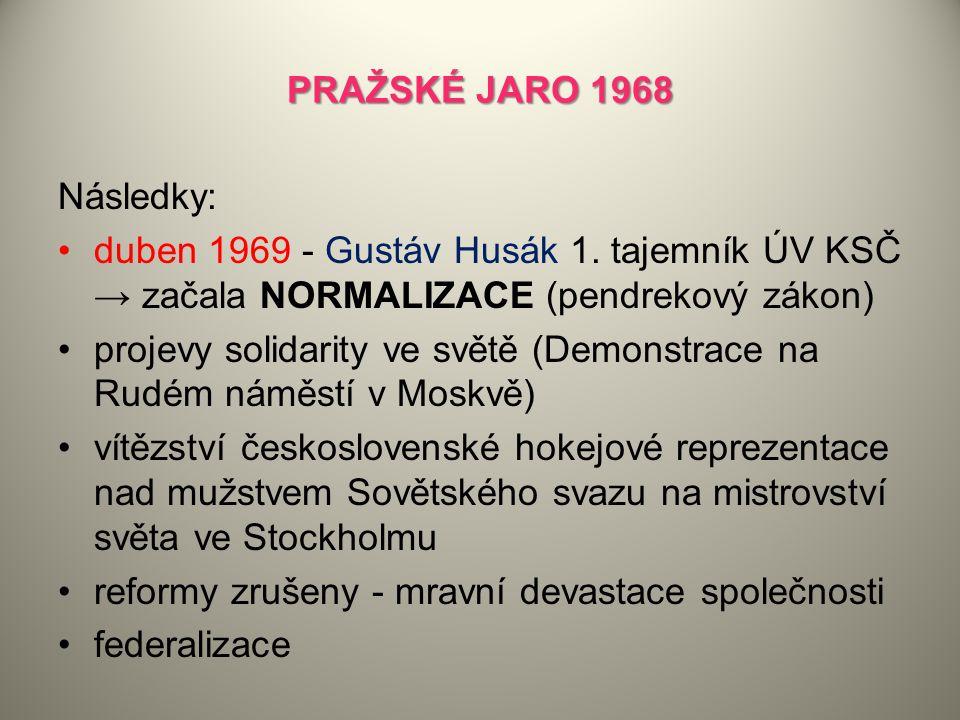 PRAŽSKÉ JARO 1968 Následky: duben 1969 - Gustáv Husák 1. tajemník ÚV KSČ → začala NORMALIZACE (pendrekový zákon)