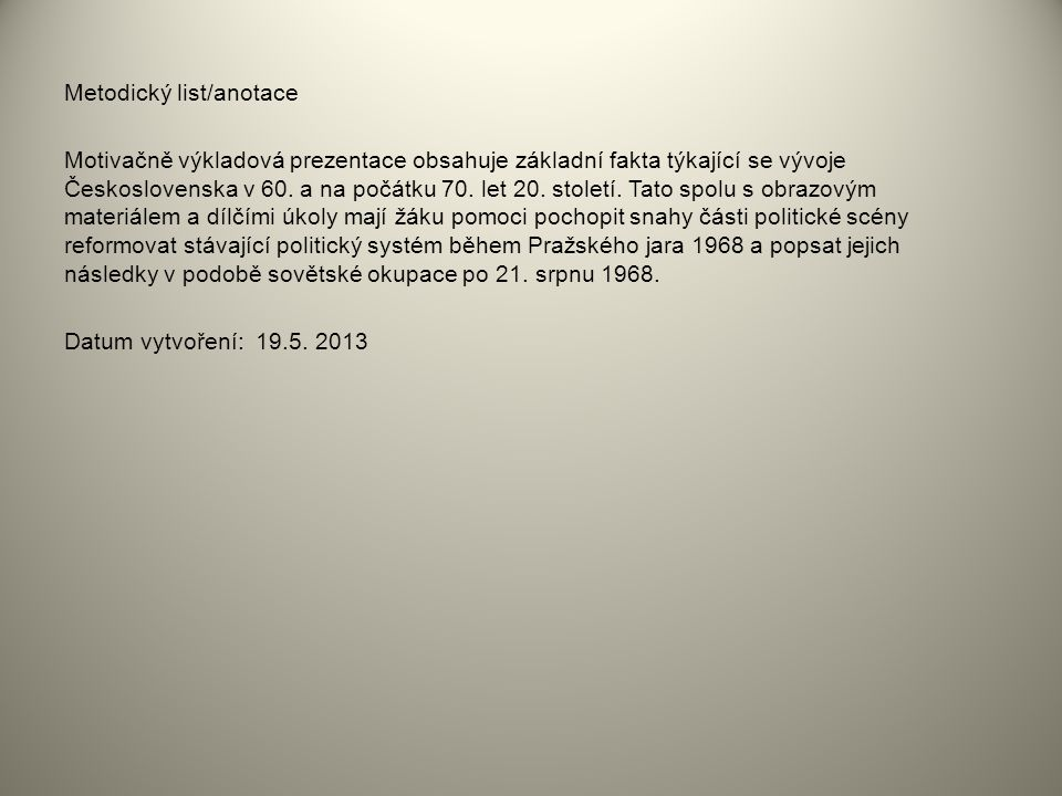 Metodický list/anotace Motivačně výkladová prezentace obsahuje základní fakta týkající se vývoje Československa v 60.