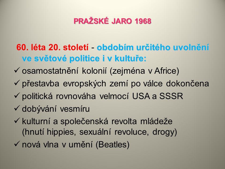 PRAŽSKÉ JARO 1968 60. léta 20. století - obdobím určitého uvolnění ve světové politice i v kultuře: