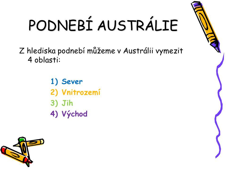 PODNEBÍ AUSTRÁLIE Z hlediska podnebí můžeme v Austrálii vymezit 4 oblasti: Sever. Vnitrozemí. Jih.