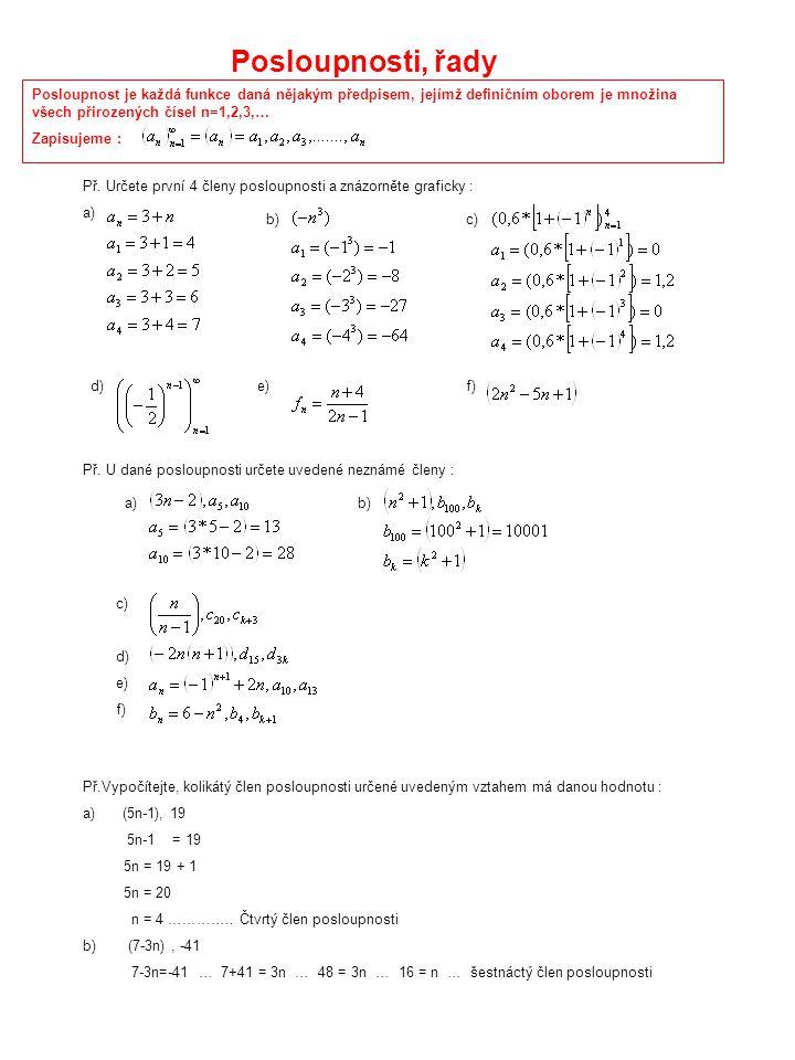 Posloupnosti, řady Posloupnost je každá funkce daná nějakým předpisem, jejímž definičním oborem je množina všech přirozených čísel n=1,2,3,…