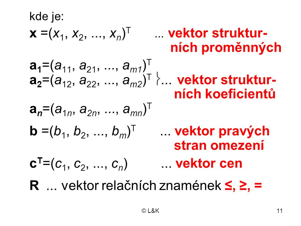 R ... vektor relačních znamének ≤, ≥, =