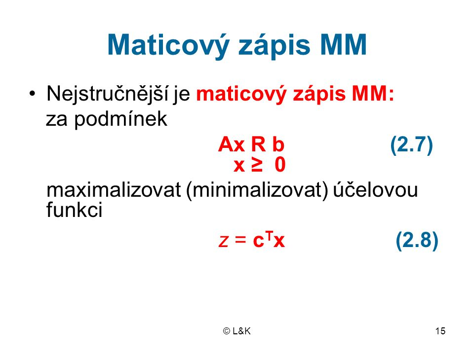 Maticový zápis MM Nejstručnější je maticový zápis MM: za podmínek