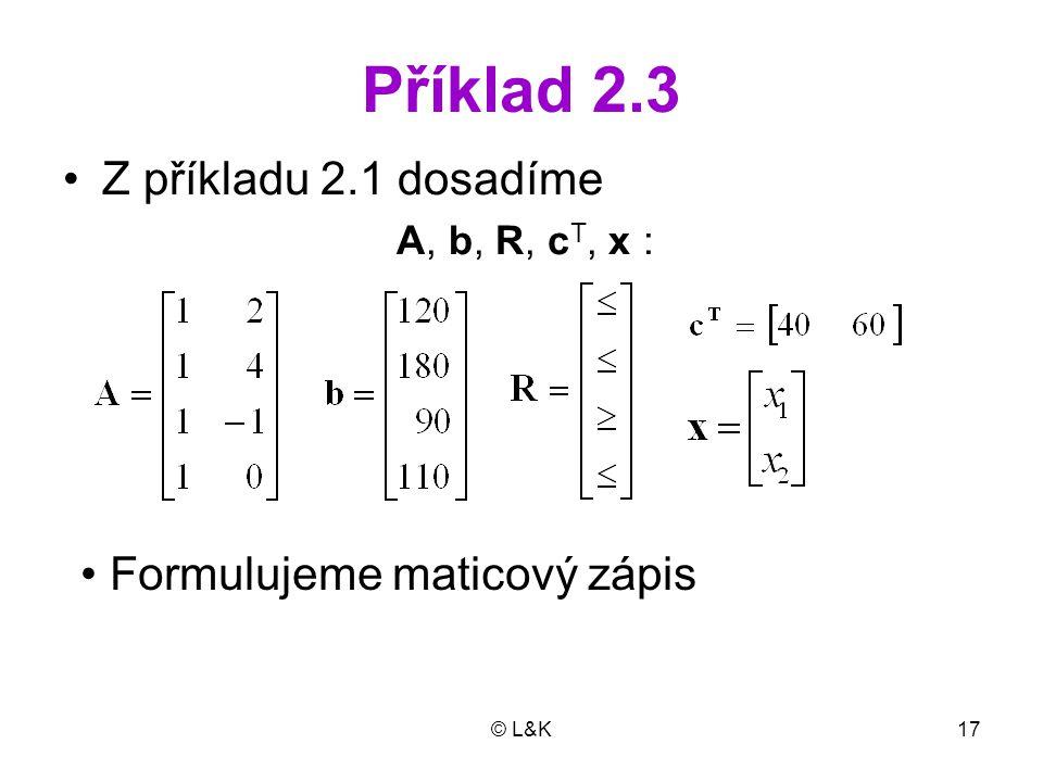 Příklad 2.3 Z příkladu 2.1 dosadíme Formulujeme maticový zápis