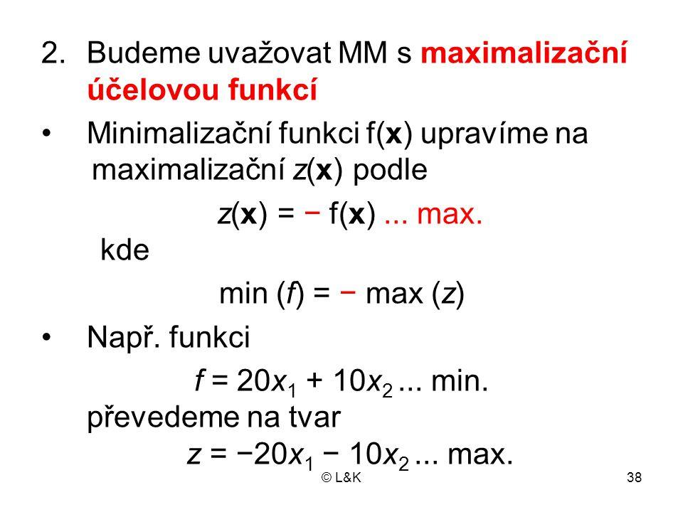 Budeme uvažovat MM s maximalizační účelovou funkcí