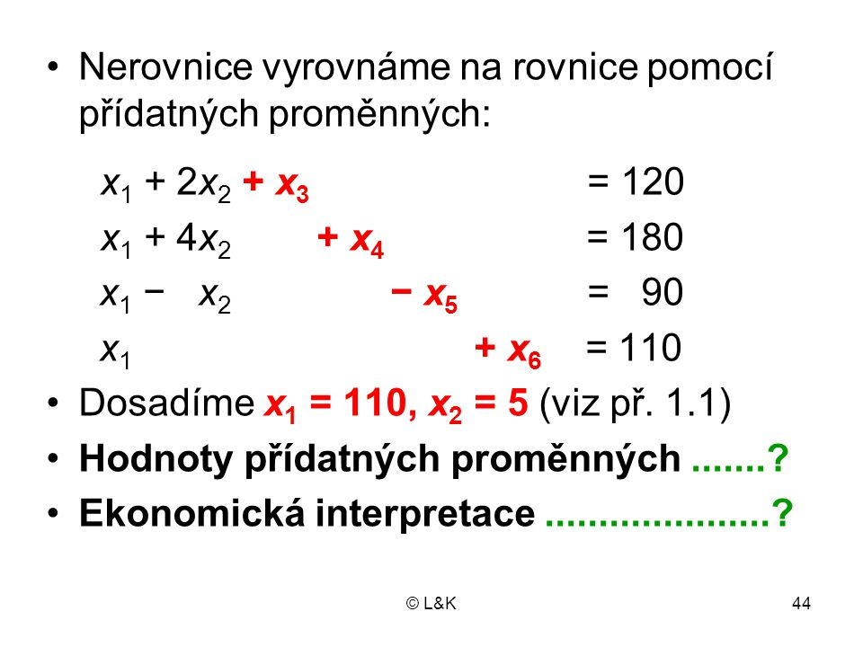 Nerovnice vyrovnáme na rovnice pomocí přídatných proměnných: