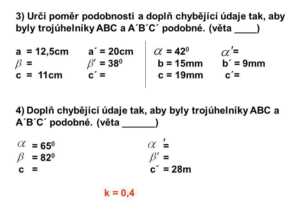 3) Urči poměr podobnosti a doplň chybějící údaje tak, aby byly trojúhelníky ABC a A´B´C´ podobné. (věta ____)