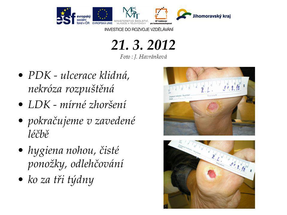 21. 3. 2012 Foto : J. Havránková PDK - ulcerace klidná, nekróza rozpuštěná. LDK - mírné zhoršení. pokračujeme v zavedené léčbě.