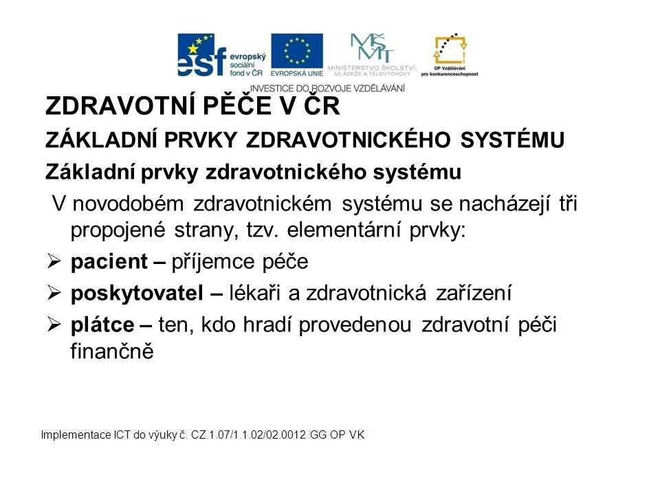 ZDRAVOTNÍ PĚČE V ČR ZÁKLADNÍ PRVKY ZDRAVOTNICKÉHO SYSTÉMU