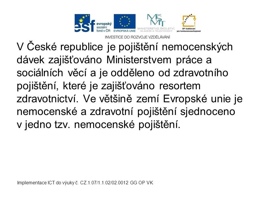 V České republice je pojištění nemocenských dávek zajišťováno Ministerstvem práce a sociálních věcí a je odděleno od zdravotního pojištění, které je zajišťováno resortem zdravotnictví. Ve většině zemí Evropské unie je nemocenské a zdravotní pojištění sjednoceno v jedno tzv. nemocenské pojištění.