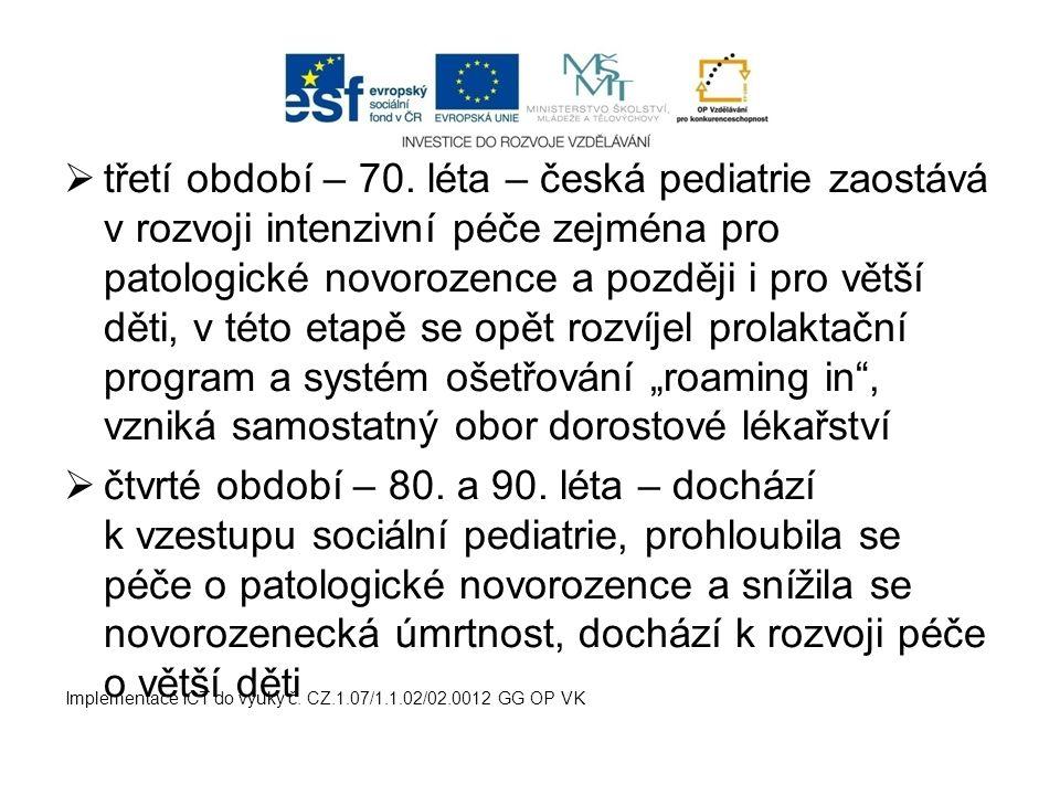 """třetí období – 70. léta – česká pediatrie zaostává v rozvoji intenzivní péče zejména pro patologické novorozence a později i pro větší děti, v této etapě se opět rozvíjel prolaktační program a systém ošetřování """"roaming in , vzniká samostatný obor dorostové lékařství"""