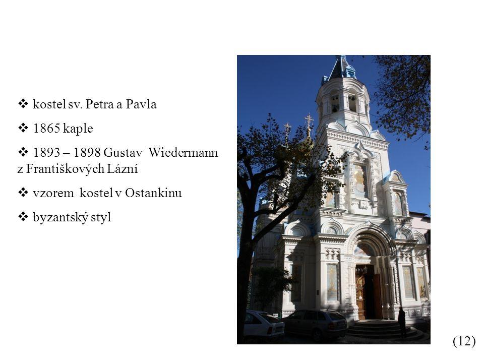 kostel sv. Petra a Pavla 1865 kaple. 1893 – 1898 Gustav Wiedermann z Františkových Lázní.