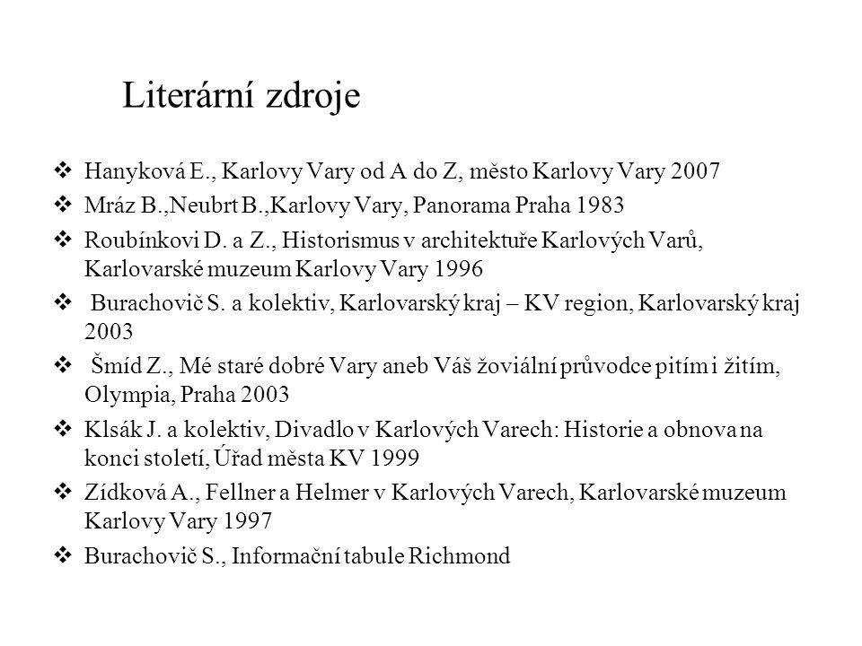 Literární zdroje Hanyková E., Karlovy Vary od A do Z, město Karlovy Vary 2007. Mráz B.,Neubrt B.,Karlovy Vary, Panorama Praha 1983.