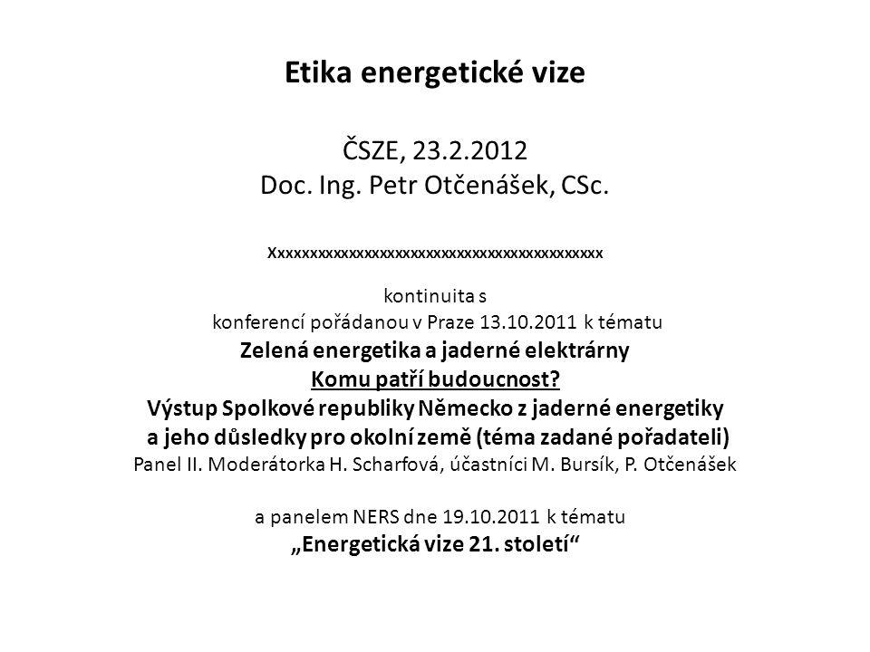 Etika energetické vize ČSZE, 23. 2. 2012 Doc. Ing. Petr Otčenášek, CSc