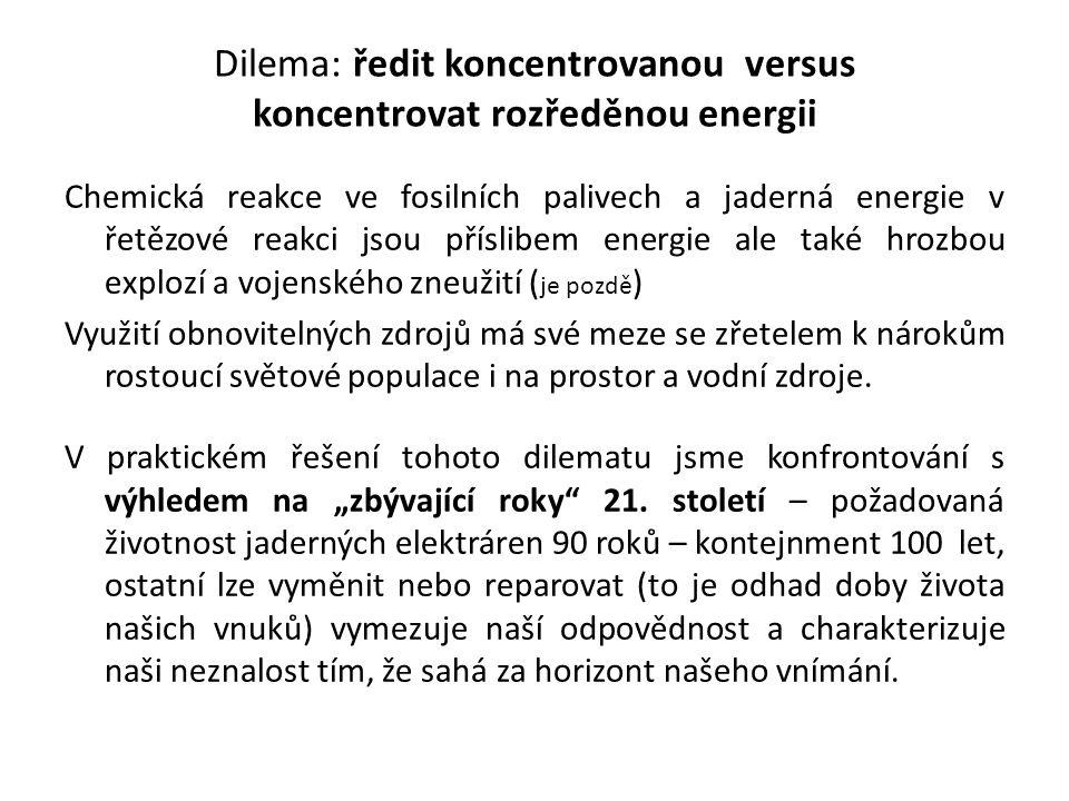 Dilema: ředit koncentrovanou versus koncentrovat rozředěnou energii