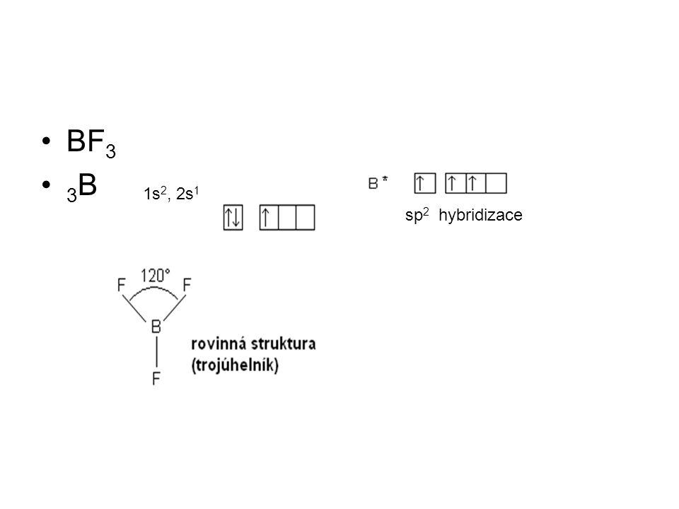 BF3 3B 1s2, 2s1 sp2 hybridizace