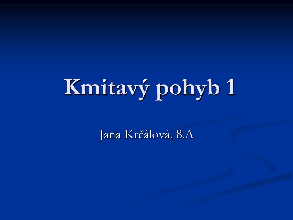 Kmitavý pohyb 1 Jana Krčálová, 8.A