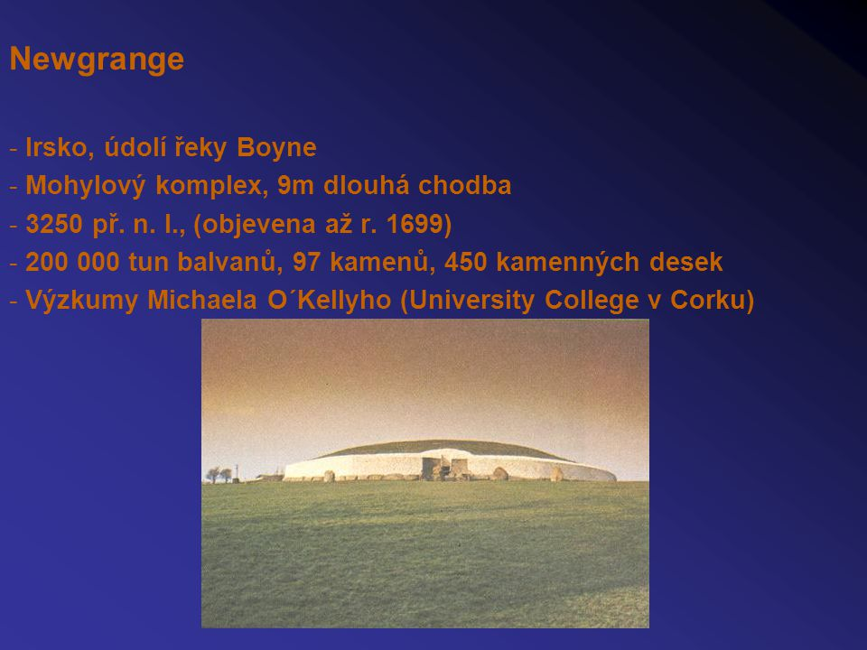 Newgrange Irsko, údolí řeky Boyne Mohylový komplex, 9m dlouhá chodba