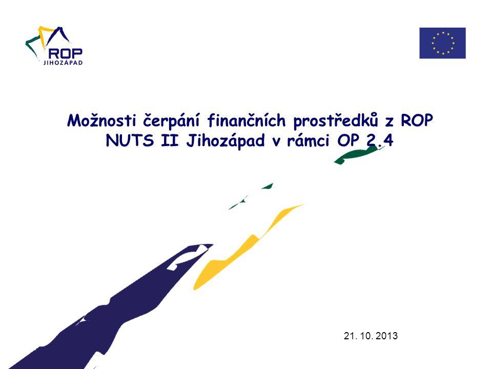 21. 10. 2013 Možnosti čerpání finančních prostředků z ROP NUTS II Jihozápad v rámci OP 2.4.