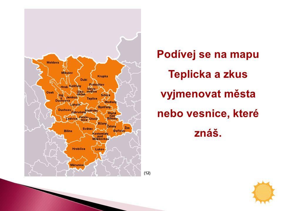 Podívej se na mapu Teplicka a zkus vyjmenovat města nebo vesnice, které znáš.