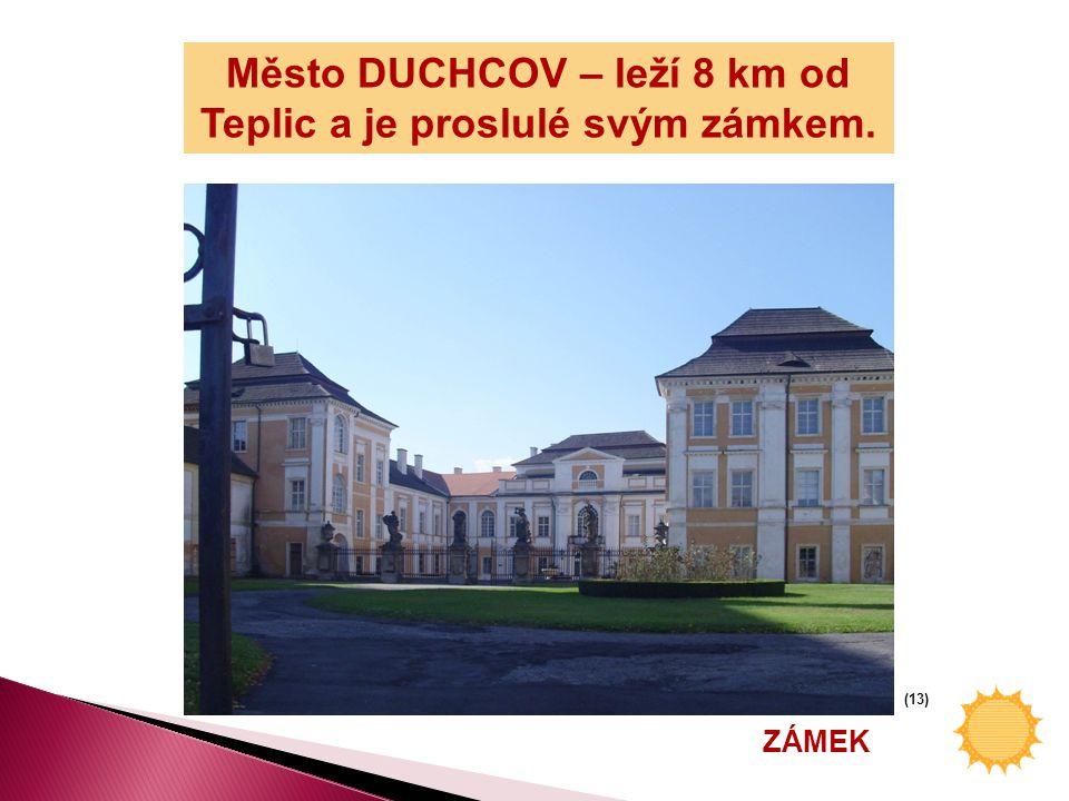 Město DUCHCOV – leží 8 km od Teplic a je proslulé svým zámkem.