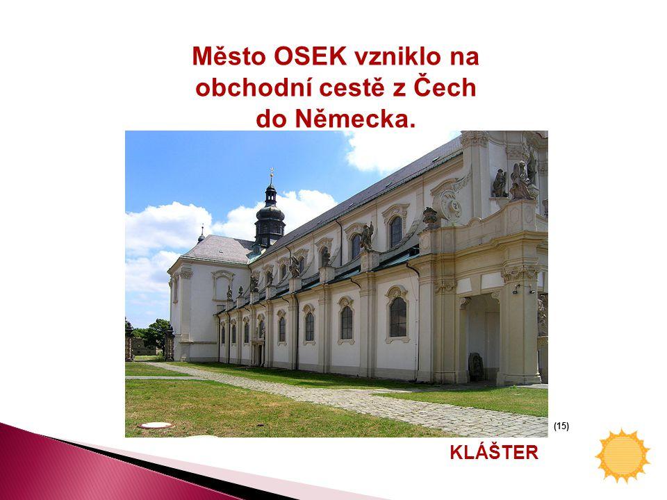 Město OSEK vzniklo na obchodní cestě z Čech