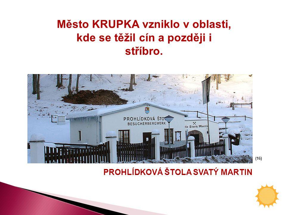 Město KRUPKA vzniklo v oblasti, kde se těžil cín a později i stříbro.