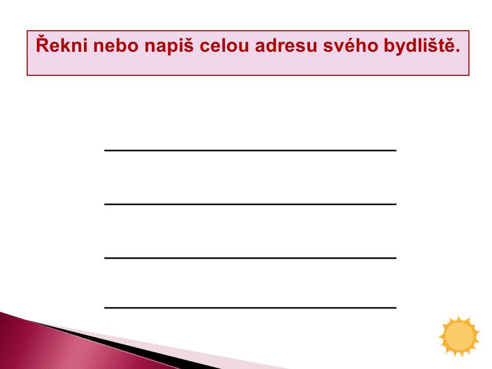 Řekni nebo napiš celou adresu svého bydliště.