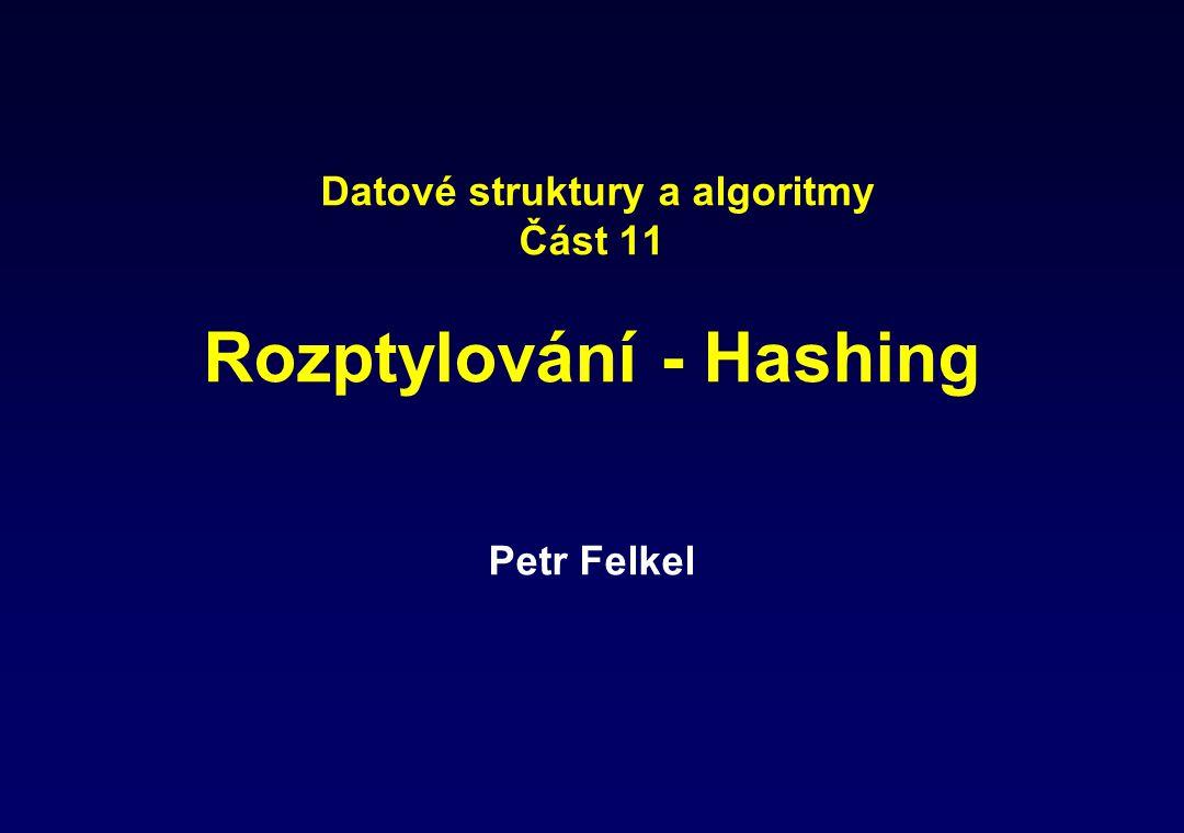 Datové struktury a algoritmy Část 11 Rozptylování - Hashing