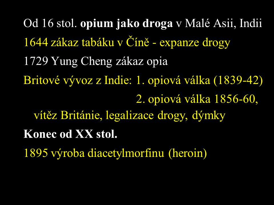 Od 16 stol. opium jako droga v Malé Asii, Indii