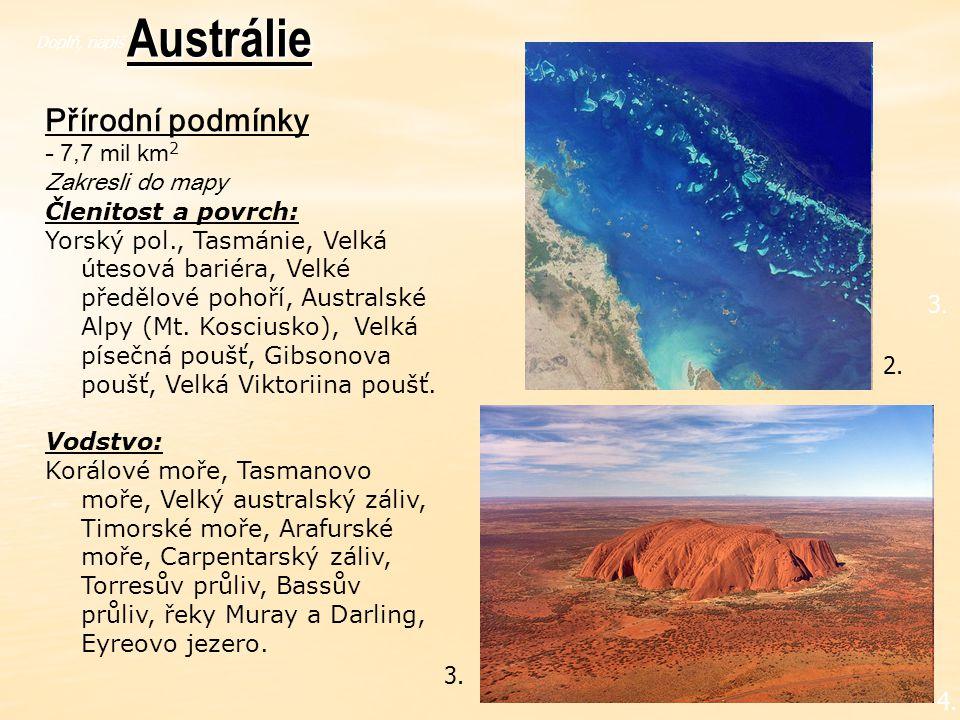 Austrálie Přírodní podmínky - 7,7 mil km2 Zakresli do mapy