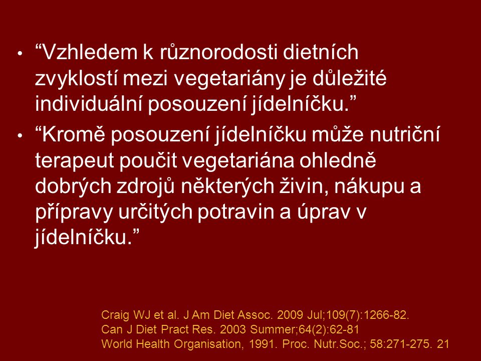 Vzhledem k různorodosti dietních zvyklostí mezi vegetariány je důležité individuální posouzení jídelníčku.
