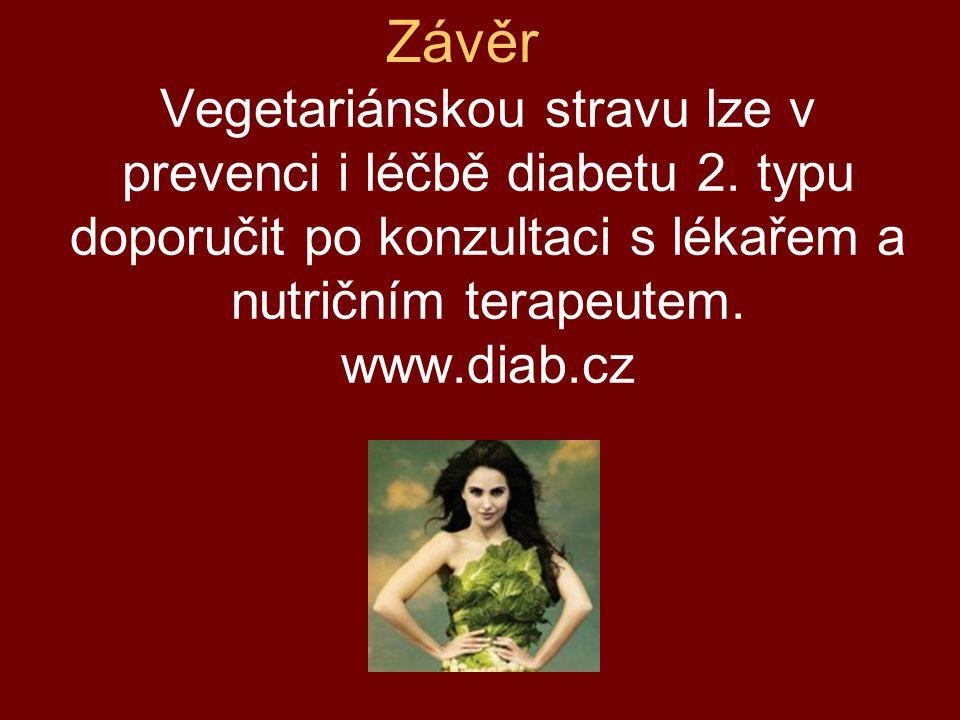 Závěr Vegetariánskou stravu lze v prevenci i léčbě diabetu 2.