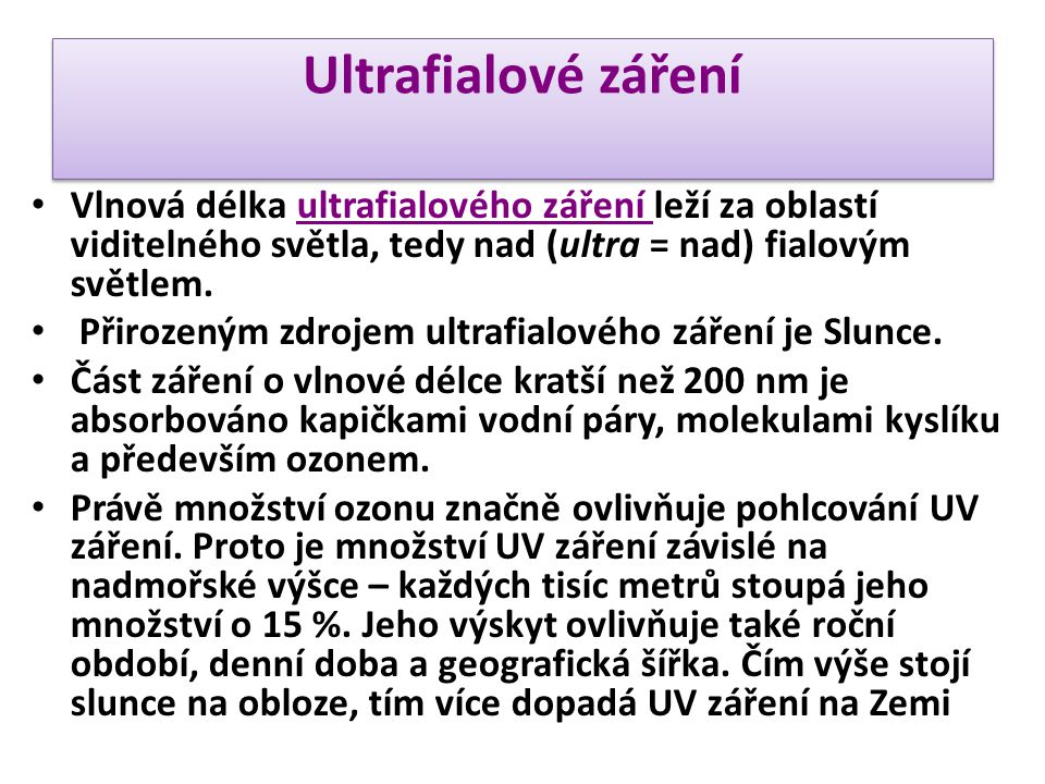 Ultrafialové záření Vlnová délka ultrafialového záření leží za oblastí viditelného světla, tedy nad (ultra = nad) fialovým světlem.