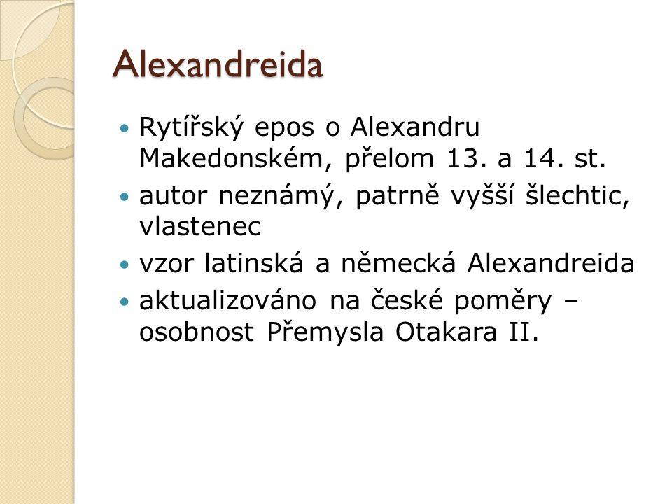 Alexandreida Rytířský epos o Alexandru Makedonském, přelom 13. a 14. st. autor neznámý, patrně vyšší šlechtic, vlastenec.