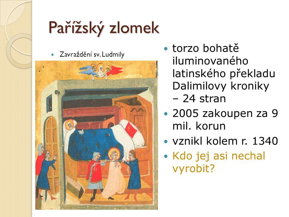 Pařížský zlomek torzo bohatě iluminovaného latinského překladu Dalimilovy kroniky – 24 stran. 2005 zakoupen za 9 mil. korun.