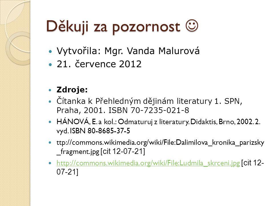 Děkuji za pozornost  Vytvořila: Mgr. Vanda Malurová 21. července 2012