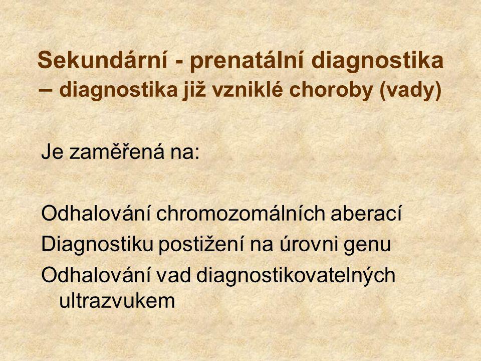 Sekundární - prenatální diagnostika – diagnostika již vzniklé choroby (vady)