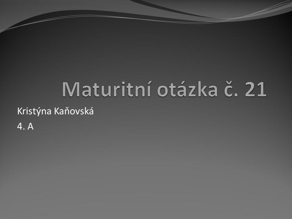 Maturitní otázka č. 21 Kristýna Kaňovská 4. A