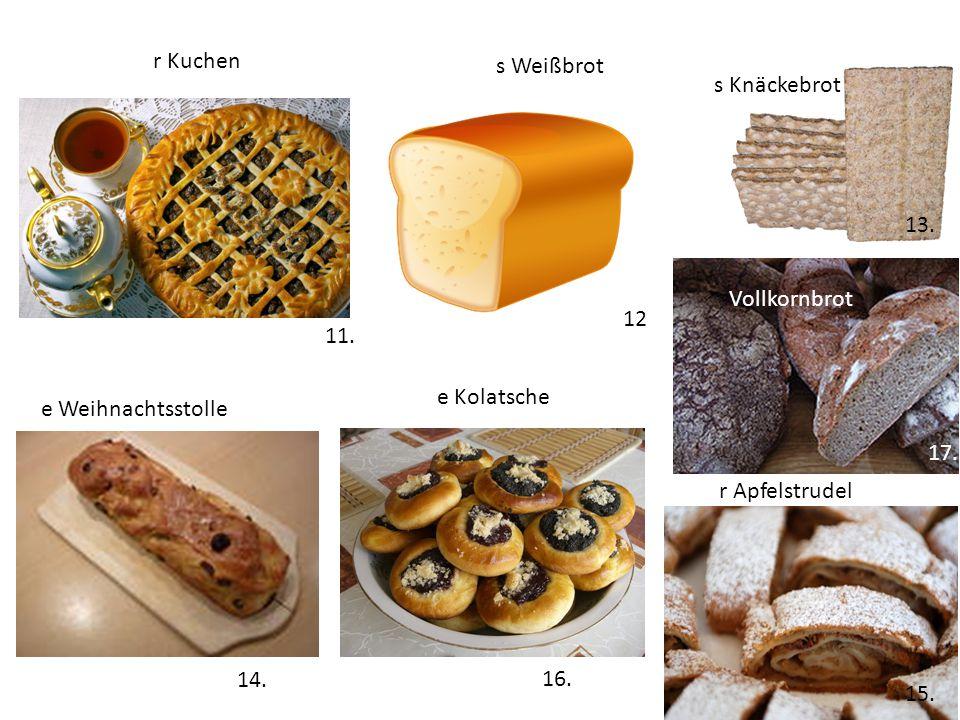 r Kuchen s Weißbrot. s Knäckebrot. 13. 11. Vollkornbrot. 12. 11. e Kolatsche. e Weihnachtsstolle.